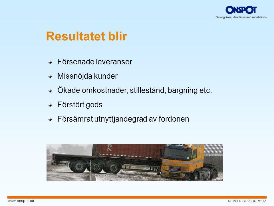 MEMBER OF VBGGROUP www.onspot.eu Resultatet blir Försenade leveranser Missnöjda kunder Ökade omkostnader, stillestånd, bärgning etc. Förstört gods För