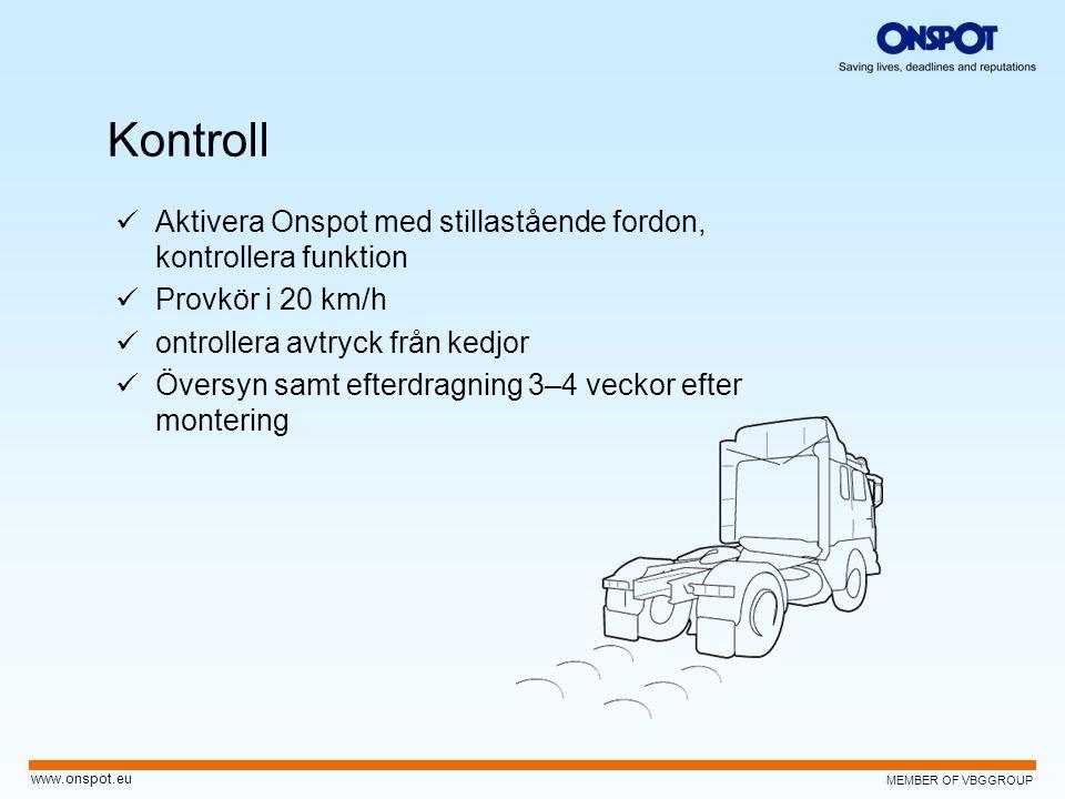 MEMBER OF VBGGROUP www.onspot.eu Kontroll  Aktivera Onspot med stillastående fordon, kontrollera funktion  Provkör i 20 km/h  ontrollera avtryck från kedjor  Översyn samt efterdragning 3–4 veckor efter montering