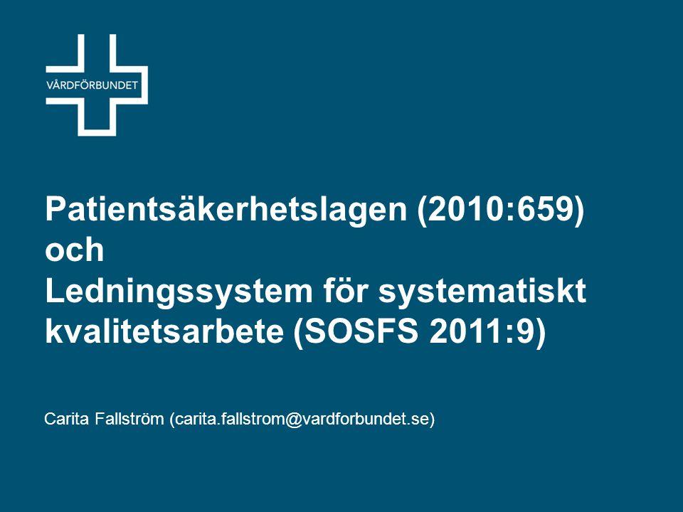 Patientsäkerhetslagen (2010:659) och Ledningssystem för systematiskt kvalitetsarbete (SOSFS 2011:9) Carita Fallström (carita.fallstrom@vardforbundet.s
