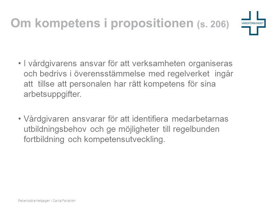 Om kompetens i propositionen (s. 206) •I vårdgivarens ansvar för att verksamheten organiseras och bedrivs i överensstämmelse med regelverket ingår att