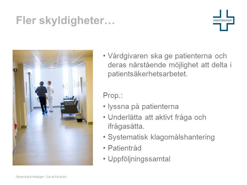 Fler skyldigheter… •Vårdgivaren ska ge patienterna och deras närstående möjlighet att delta i patientsäkerhetsarbetet.