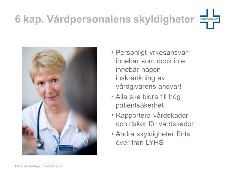 6 kap. Vårdpersonalens skyldigheter Patientsäkerhetslagen / Carita Fallström •Personligt yrkesansvar innebär som dock inte innebär någon inskränkning