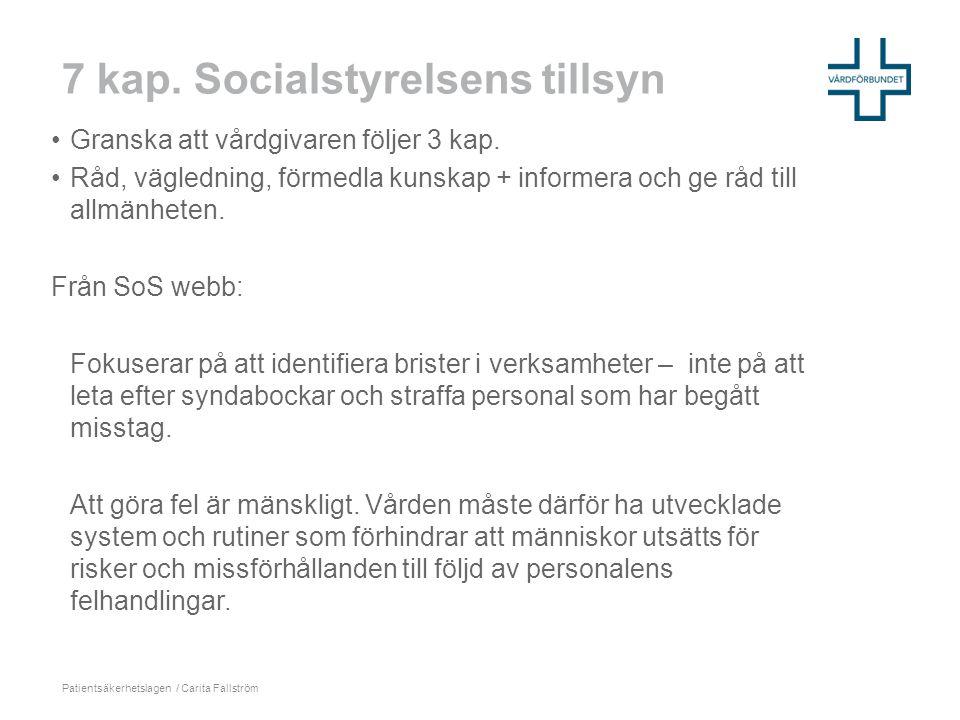 7 kap. Socialstyrelsens tillsyn •Granska att vårdgivaren följer 3 kap. •Råd, vägledning, förmedla kunskap + informera och ge råd till allmänheten. Frå