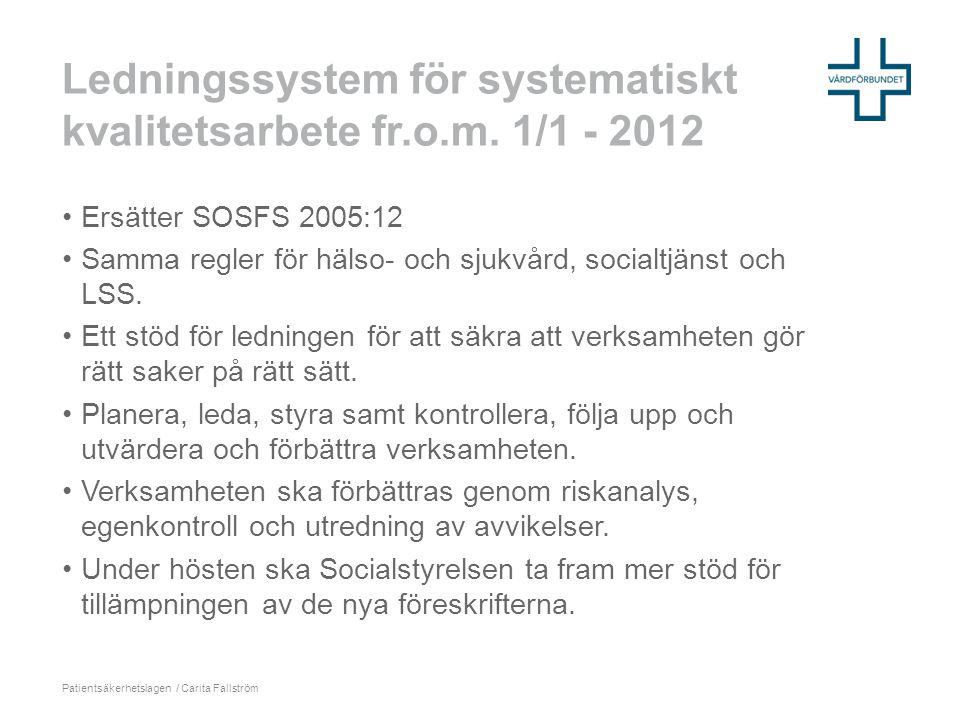 Ledningssystem för systematiskt kvalitetsarbete fr.o.m. 1/1 - 2012 •Ersätter SOSFS 2005:12 •Samma regler för hälso- och sjukvård, socialtjänst och LSS