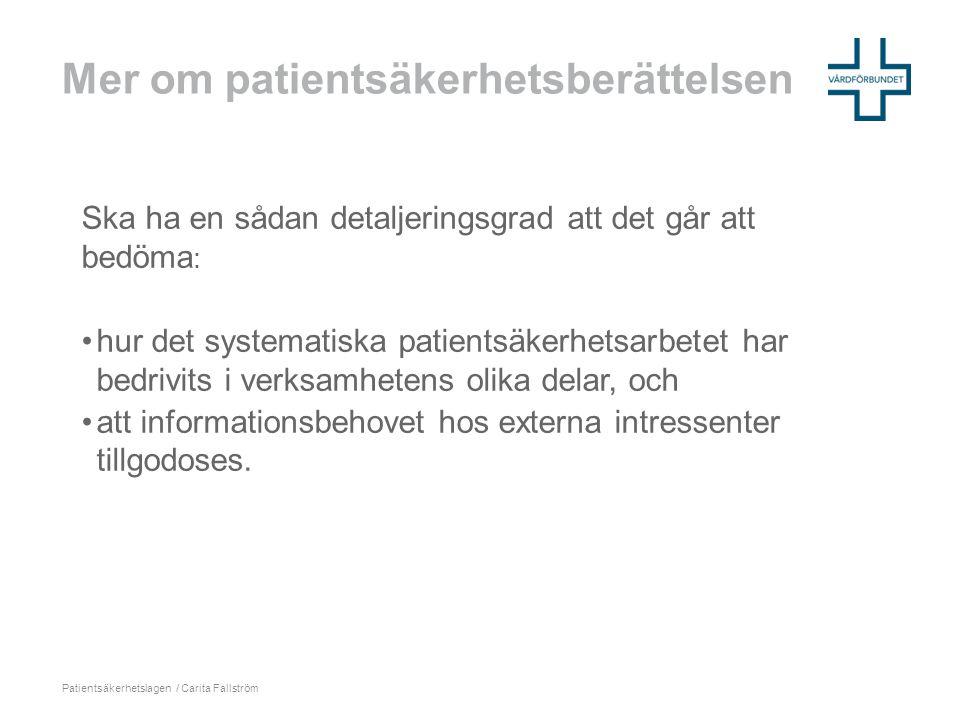 Mer om patientsäkerhetsberättelsen Ska ha en sådan detaljeringsgrad att det går att bedöma : •hur det systematiska patientsäkerhetsarbetet har bedrivi