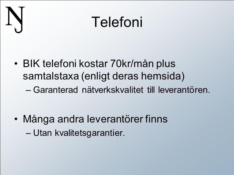 Telefoni •BIK telefoni kostar 70kr/mån plus samtalstaxa (enligt deras hemsida) –Garanterad nätverkskvalitet till leverantören.