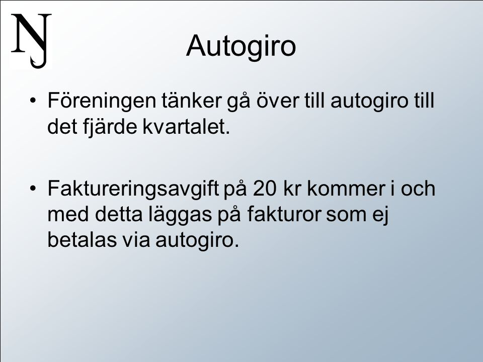Autogiro •Föreningen tänker gå över till autogiro till det fjärde kvartalet.