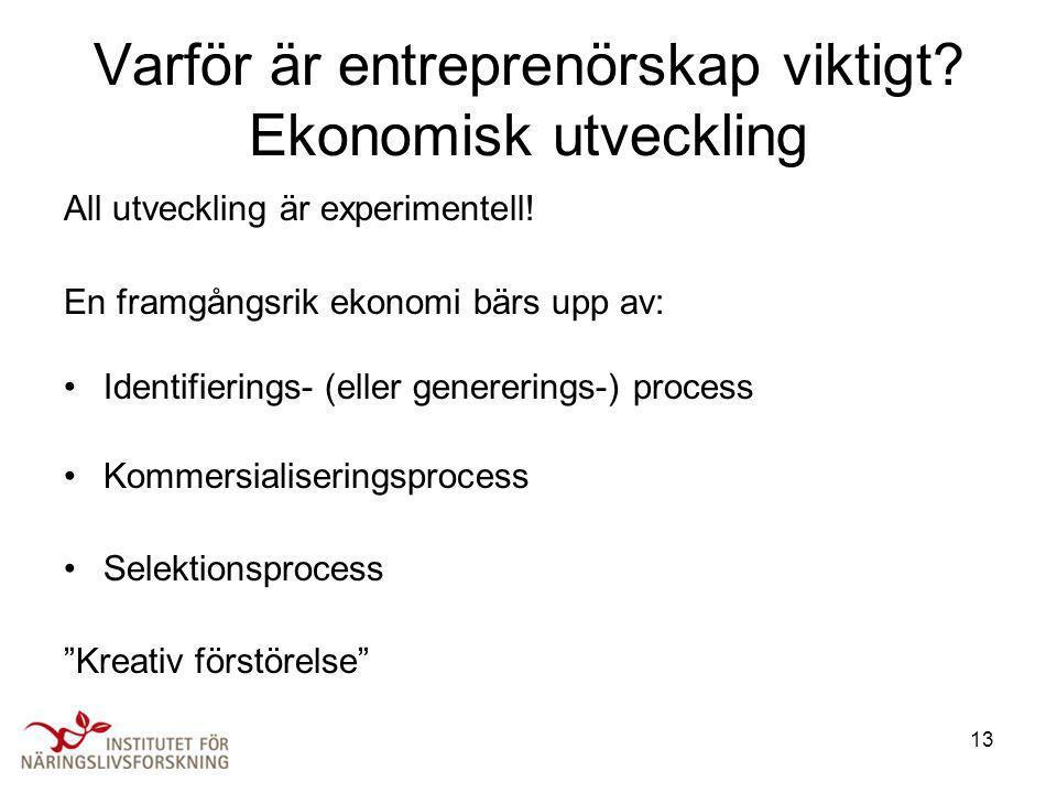 13 Varför är entreprenörskap viktigt? Ekonomisk utveckling All utveckling är experimentell! En framgångsrik ekonomi bärs upp av: •Identifierings- (ell