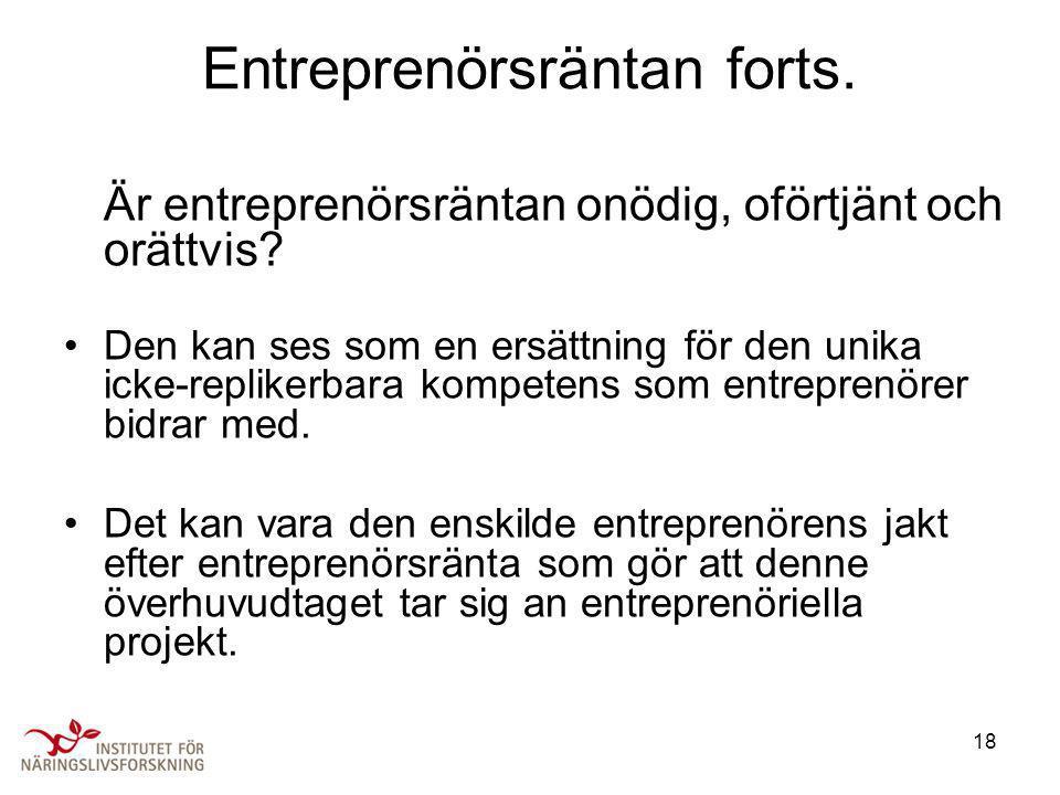 18 Entreprenörsräntan forts. Är entreprenörsräntan onödig, oförtjänt och orättvis? •Den kan ses som en ersättning för den unika icke-replikerbara komp