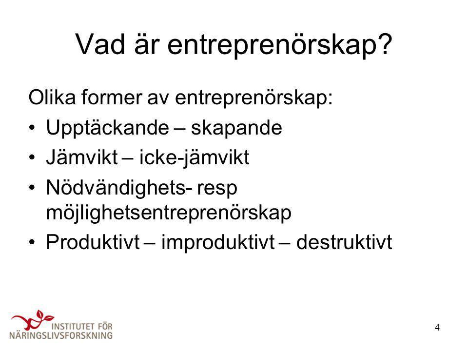 4 Vad är entreprenörskap? Olika former av entreprenörskap: •Upptäckande – skapande •Jämvikt – icke-jämvikt •Nödvändighets- resp möjlighetsentreprenörs