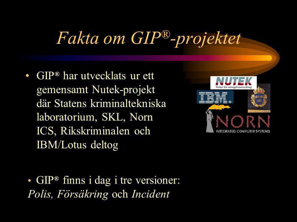 Fakta om GIP ® -projektet •GIP ® har utvecklats ur ett gemensamt Nutek-projekt där Statens kriminaltekniska laboratorium, SKL, Norn ICS, Rikskriminalen och IBM/Lotus deltog • GIP ® finns i dag i tre versioner: Polis, Försäkring och Incident