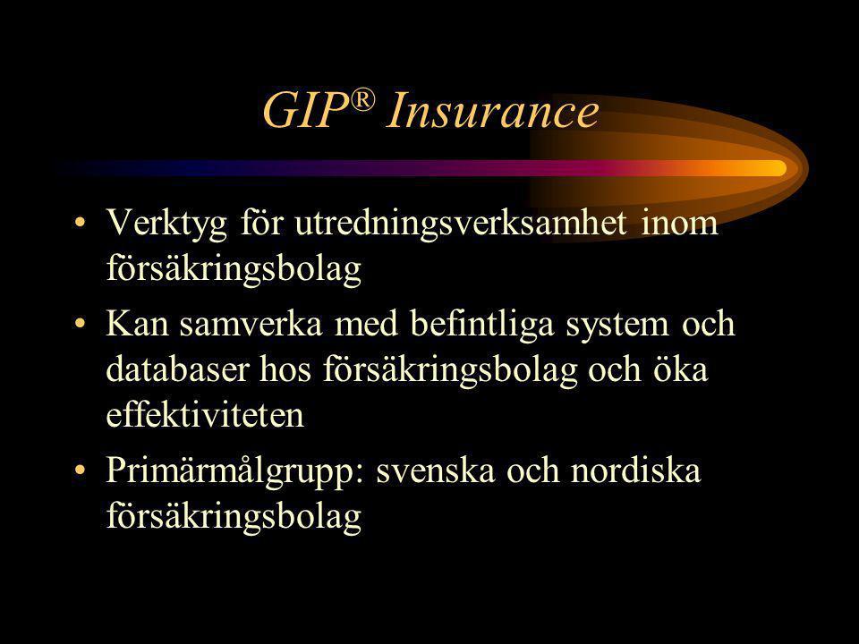 GIP ® Insurance •Verktyg för utredningsverksamhet inom försäkringsbolag •Kan samverka med befintliga system och databaser hos försäkringsbolag och öka effektiviteten •Primärmålgrupp: svenska och nordiska försäkringsbolag