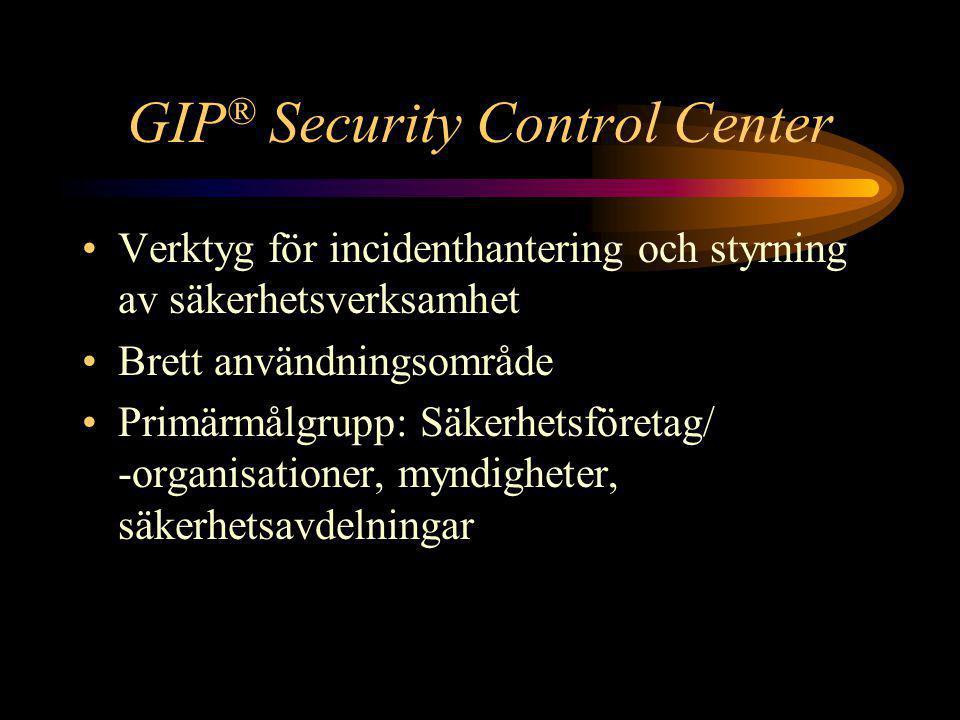 GIP ® Security Control Center •Verktyg för incidenthantering och styrning av säkerhetsverksamhet •Brett användningsområde •Primärmålgrupp: Säkerhetsföretag/ -organisationer, myndigheter, säkerhetsavdelningar