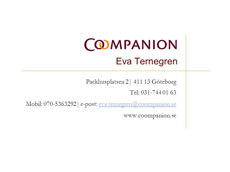 Eva Ternegren Packhusplatsen 2| 411 13 Göteborg Tel: 031-744 01 63 Mobil: 070-5363292| e-post: eva.ternegren@coompanion.seeva.ternegren@coompanion.se