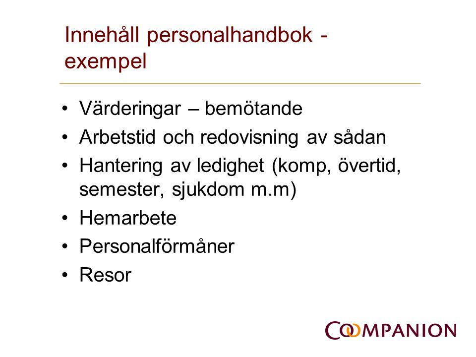 Innehåll personalhandbok - exempel •Värderingar – bemötande •Arbetstid och redovisning av sådan •Hantering av ledighet (komp, övertid, semester, sjukd