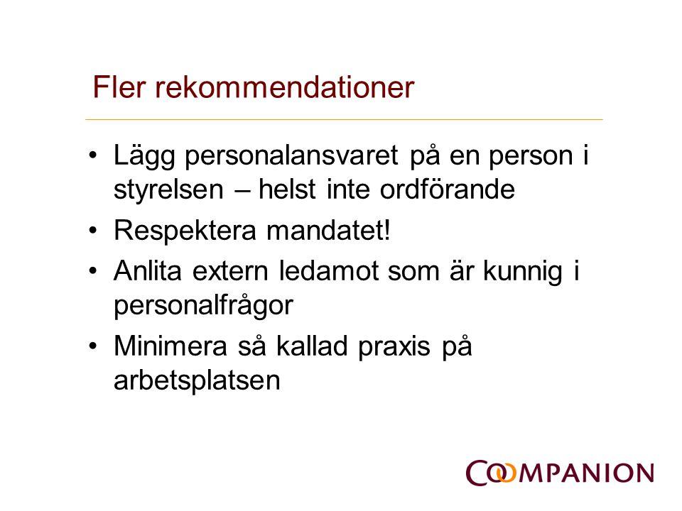 Fler rekommendationer •Lägg personalansvaret på en person i styrelsen – helst inte ordförande •Respektera mandatet! •Anlita extern ledamot som är kunn