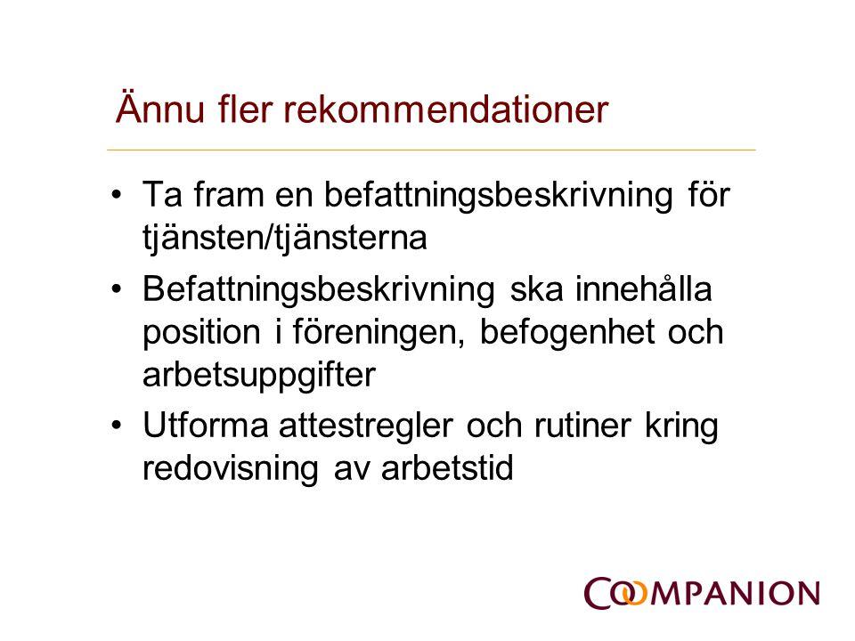 Ännu fler rekommendationer •Ta fram en befattningsbeskrivning för tjänsten/tjänsterna •Befattningsbeskrivning ska innehålla position i föreningen, bef