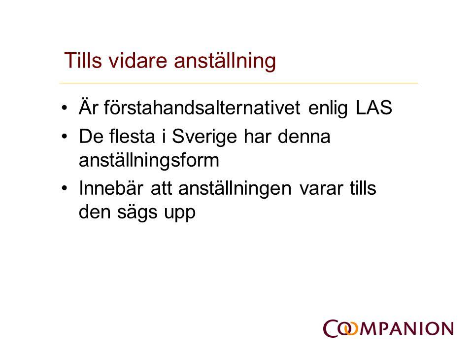 Tills vidare anställning •Är förstahandsalternativet enlig LAS •De flesta i Sverige har denna anställningsform •Innebär att anställningen varar tills