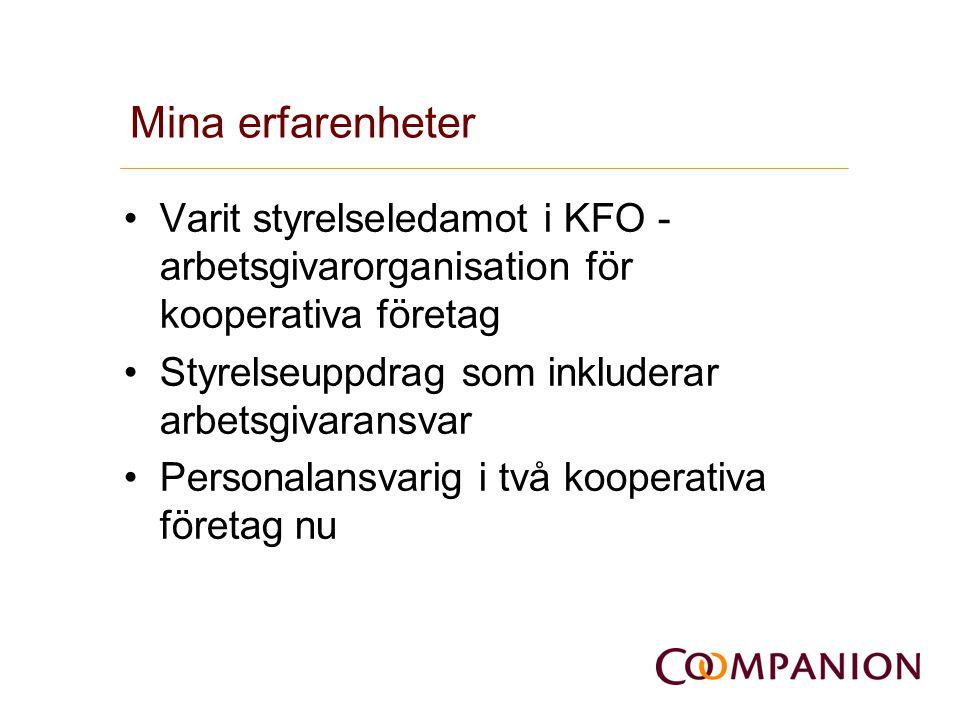 Mina erfarenheter •Varit styrelseledamot i KFO - arbetsgivarorganisation för kooperativa företag •Styrelseuppdrag som inkluderar arbetsgivaransvar •Pe