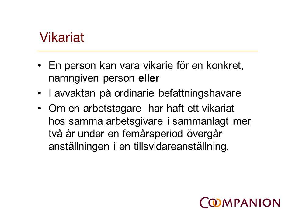 Vikariat •En person kan vara vikarie för en konkret, namngiven person eller •I avvaktan på ordinarie befattningshavare •Om en arbetstagare har haft et
