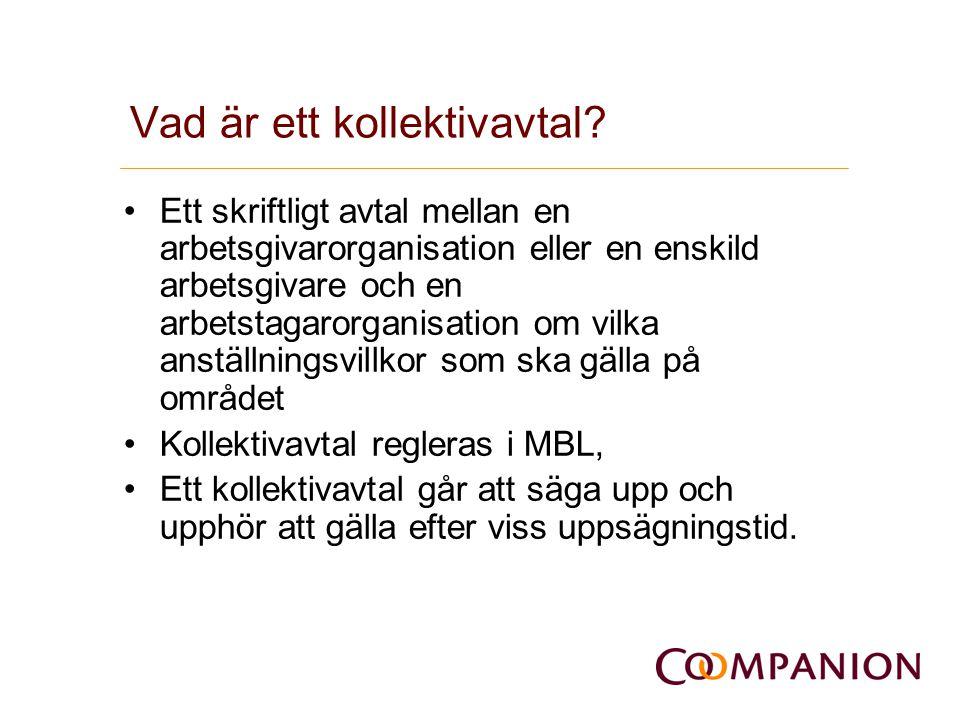 Vad är ett kollektivavtal? •Ett skriftligt avtal mellan en arbetsgivarorganisation eller en enskild arbetsgivare och en arbetstagarorganisation om vil