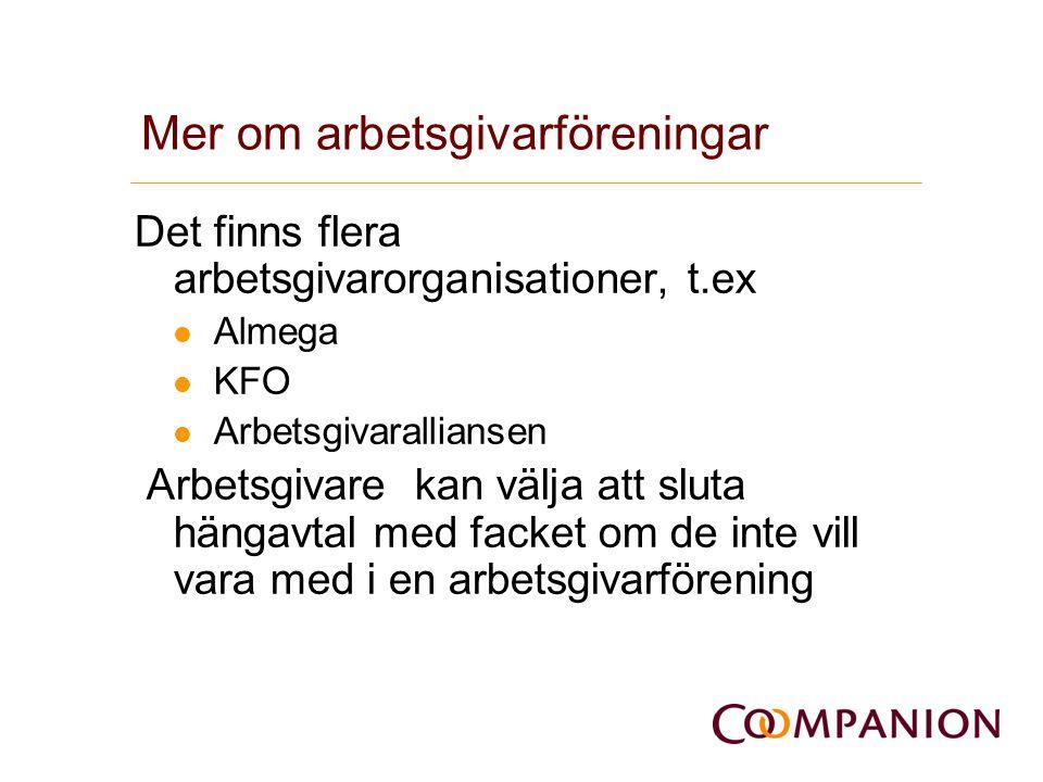 Mer om arbetsgivarföreningar Det finns flera arbetsgivarorganisationer, t.ex  Almega  KFO  Arbetsgivaralliansen Arbetsgivare kan välja att sluta hä