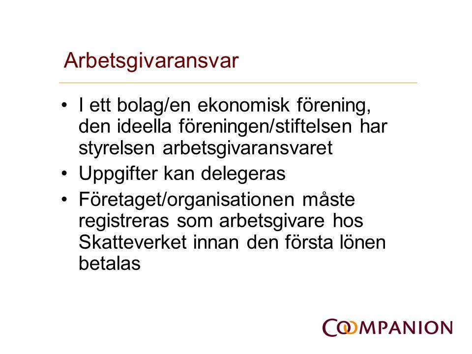 Arbetsgivaransvar •I ett bolag/en ekonomisk förening, den ideella föreningen/stiftelsen har styrelsen arbetsgivaransvaret •Uppgifter kan delegeras •Fö