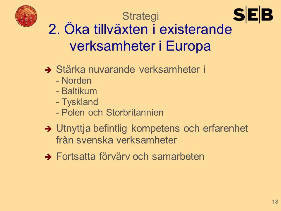 18 2. Öka tillväxten i existerande verksamheter i Europa  Stärka nuvarande verksamheter i - Norden - Baltikum - Tyskland - Polen och Storbritannien 