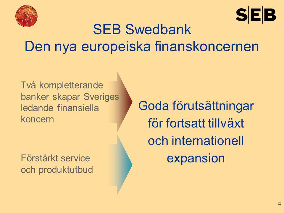 4 SEB Swedbank Den nya europeiska finanskoncernen Goda förutsättningar för fortsatt tillväxt och internationell expansion Förstärkt service och produk