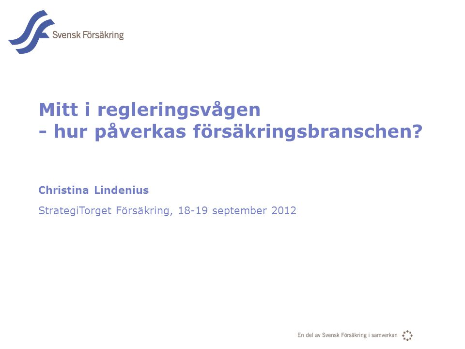 En del av svensk Försäkring i samverkan Mitt i regleringsvågen - hur påverkas försäkringsbranschen? Christina Lindenius StrategiTorget Försäkring, 18-
