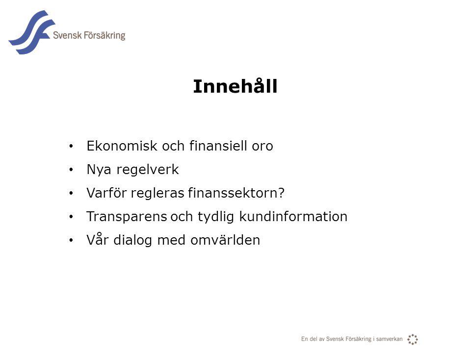 En del av svensk Försäkring i samverkan Innehåll • Ekonomisk och finansiell oro • Nya regelverk • Varför regleras finanssektorn? • Transparens och tyd