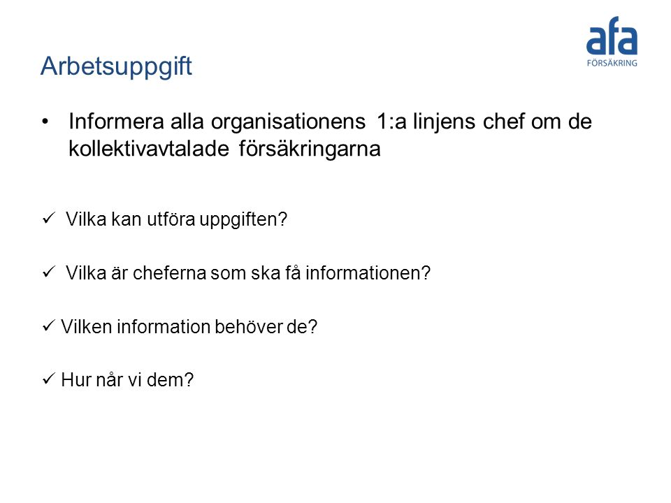 Arbetsuppgift  Vilka kan utföra uppgiften?  Vilka är cheferna som ska få informationen?  Vilken information behöver de?  Hur når vi dem? • Informe