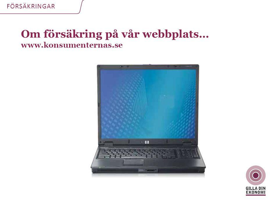 Om försäkring på vår webbplats… www.konsumenternas.se FÖRSÄKRINGAR