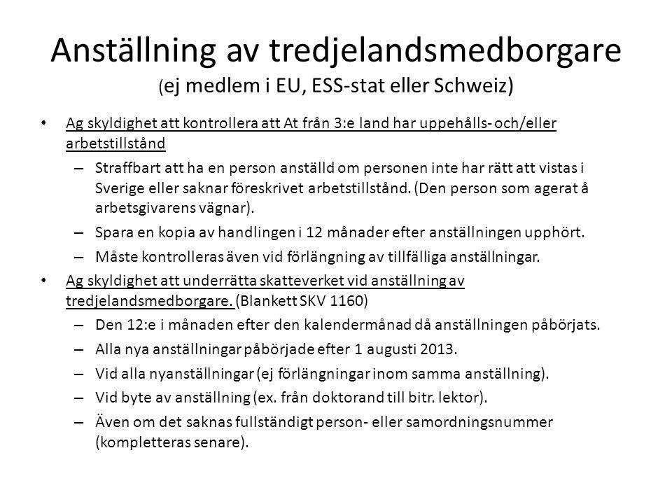 Anställning av tredjelandsmedborgare ( ej medlem i EU, ESS-stat eller Schweiz) • Ag skyldighet att kontrollera att At från 3:e land har uppehålls- och