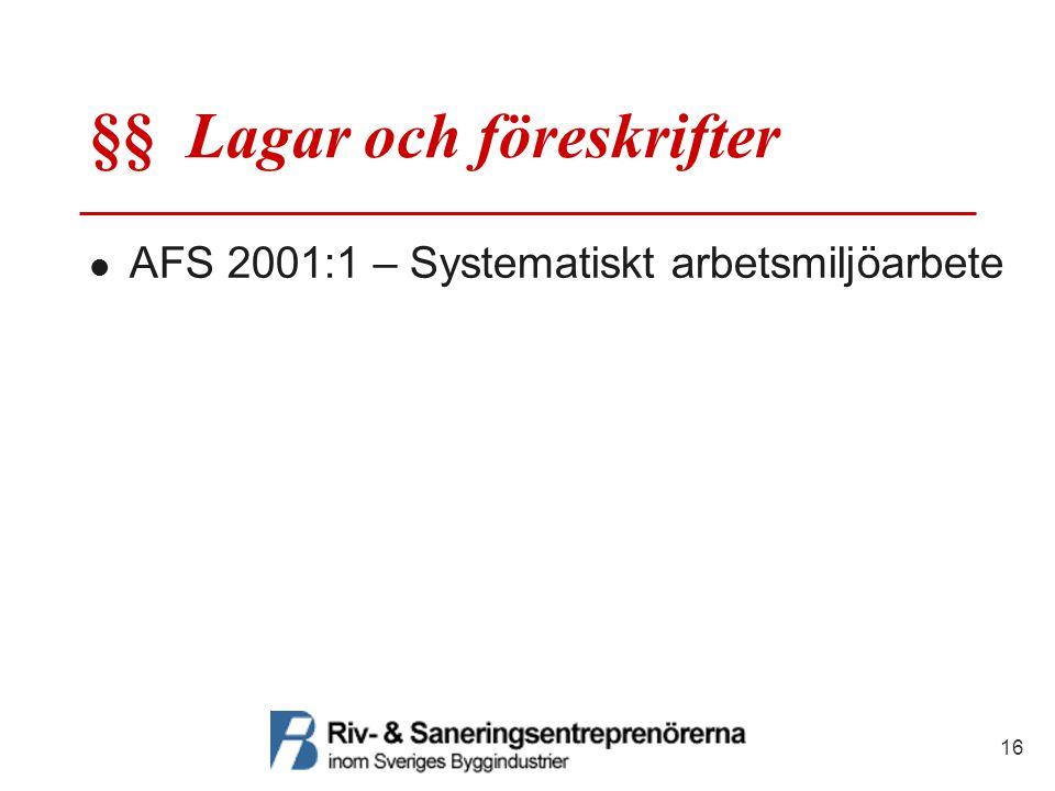 §§ Lagar och föreskrifter  AFS 2001:1 – Systematiskt arbetsmiljöarbete 16