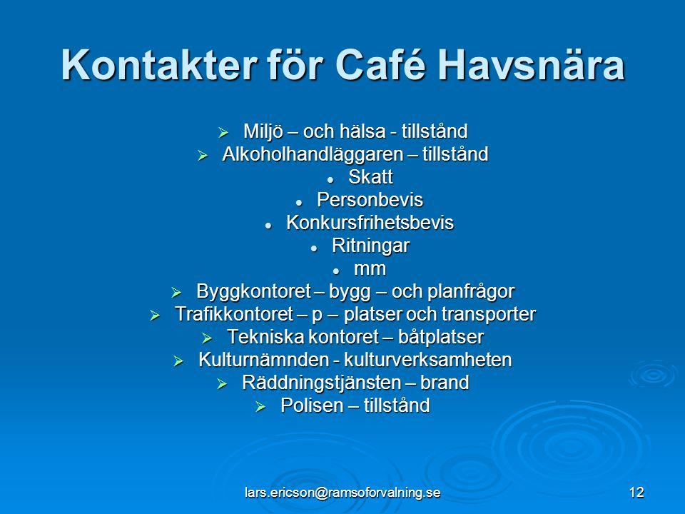 lars.ericson@ramsoforvalning.se12 Kontakter för Café Havsnära  Miljö – och hälsa - tillstånd  Alkoholhandläggaren – tillstånd  Skatt  Personbevis