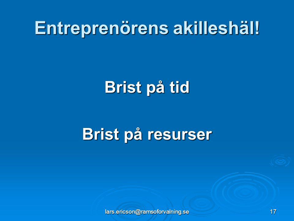 lars.ericson@ramsoforvalning.se17 Entreprenörens akilleshäl! Brist på tid Brist på resurser