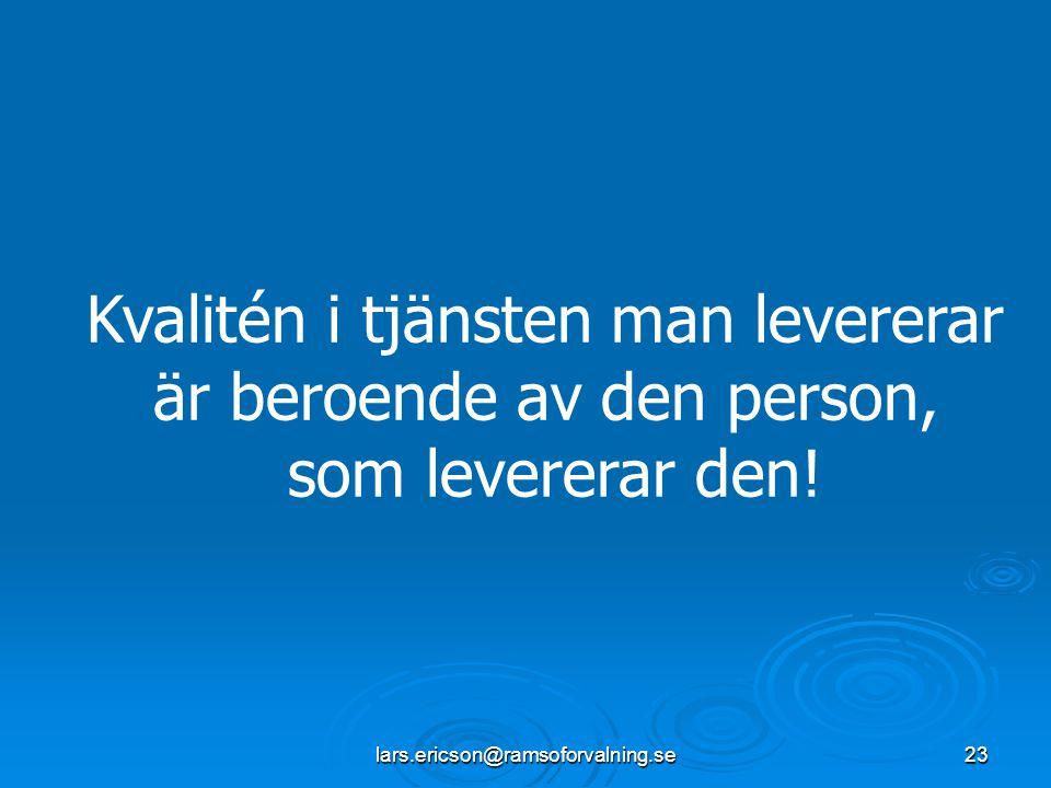 lars.ericson@ramsoforvalning.se23 Kvalitén i tjänsten man levererar är beroende av den person, som levererar den!