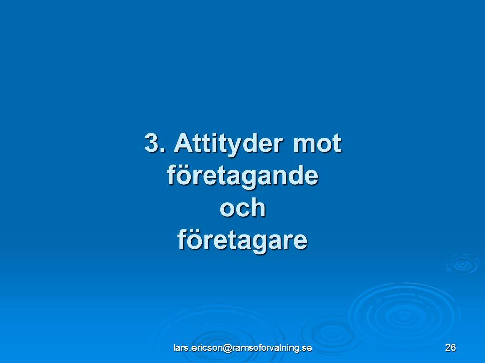 lars.ericson@ramsoforvalning.se26 3. Attityder mot företagande och företagare