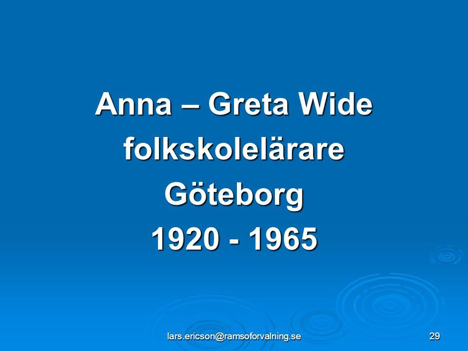lars.ericson@ramsoforvalning.se29 Anna – Greta Wide folkskolelärareGöteborg 1920 - 1965
