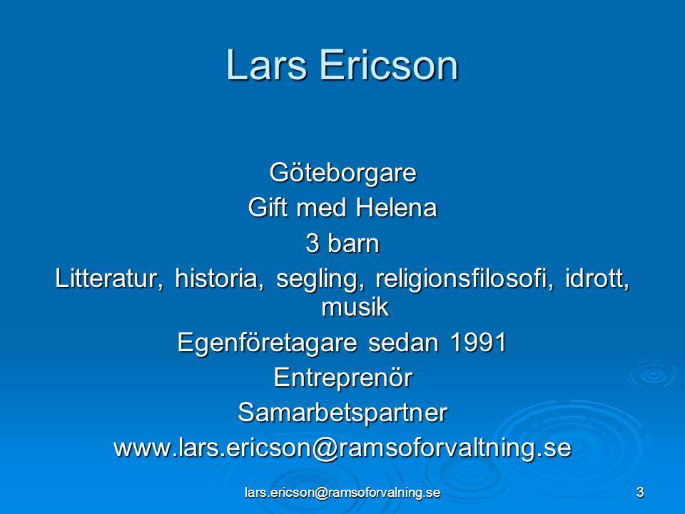lars.ericson@ramsoforvalning.se3 Lars Ericson Göteborgare Gift med Helena 3 barn Litteratur, historia, segling, religionsfilosofi, idrott, musik Egenf