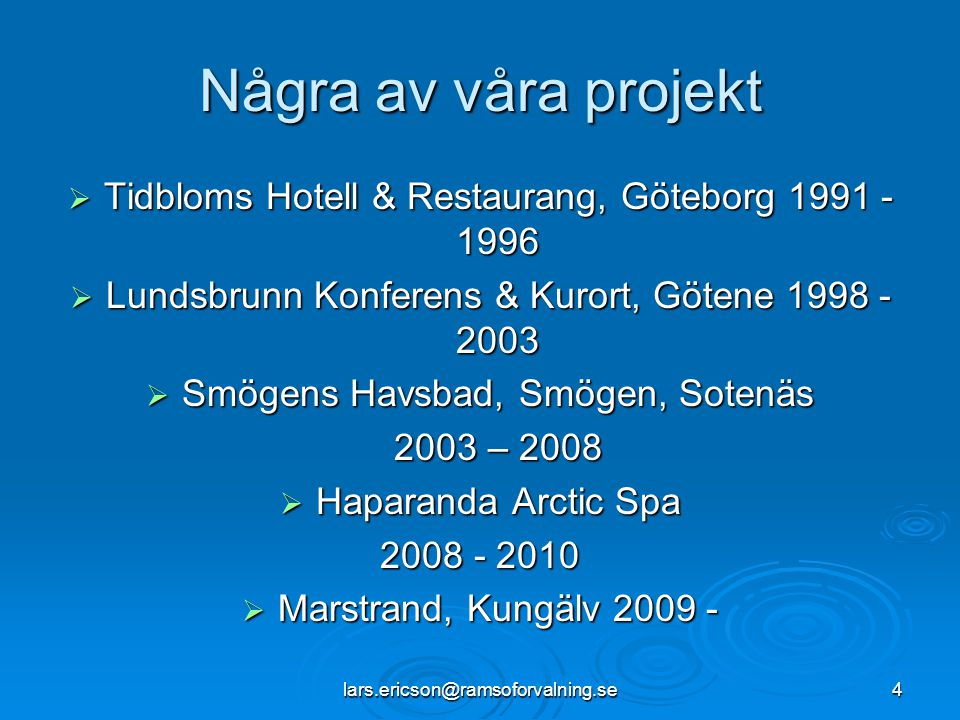 lars.ericson@ramsoforvalning.se4 Några av våra projekt  Tidbloms Hotell & Restaurang, Göteborg 1991 - 1996  Lundsbrunn Konferens & Kurort, Götene 19