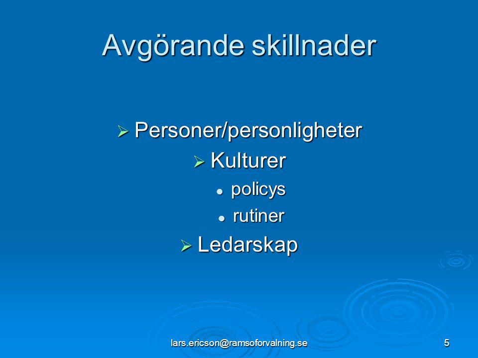 lars.ericson@ramsoforvalning.se5 Avgörande skillnader  Personer/personligheter  Kulturer  policys  rutiner  Ledarskap