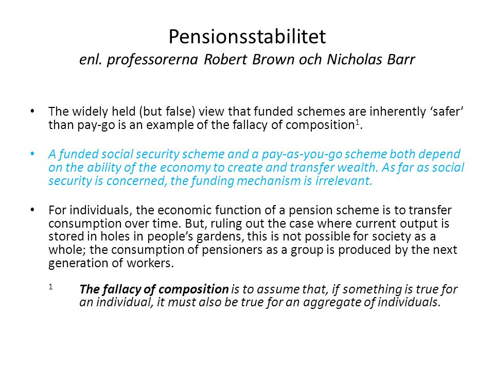 Pensionsstabilitet enl. professorerna Robert Brown och Nicholas Barr • The widely held (but false) view that funded schemes are inherently 'safer' tha