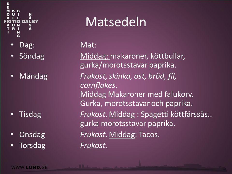 Matsedeln • Dag: Mat: • SöndagMiddag: makaroner, köttbullar, gurka/morotsstavar paprika. • MåndagFrukost, skinka, ost, bröd, fil, cornflakes. Middag M