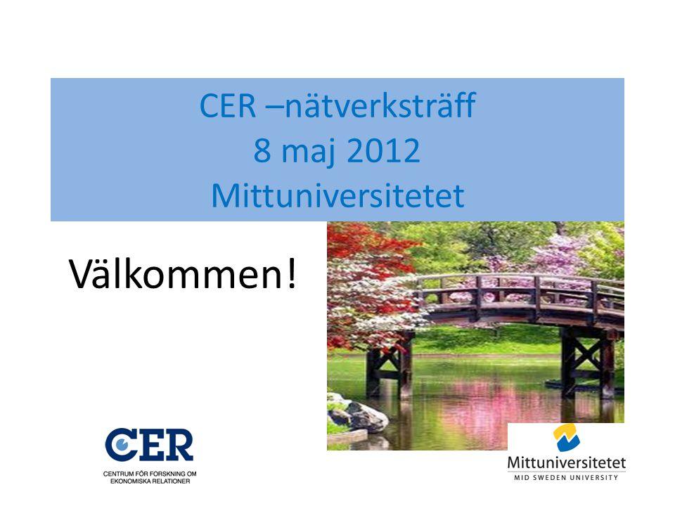 CER –nätverksträff 8 maj 2012 Mittuniversitetet Välkommen!