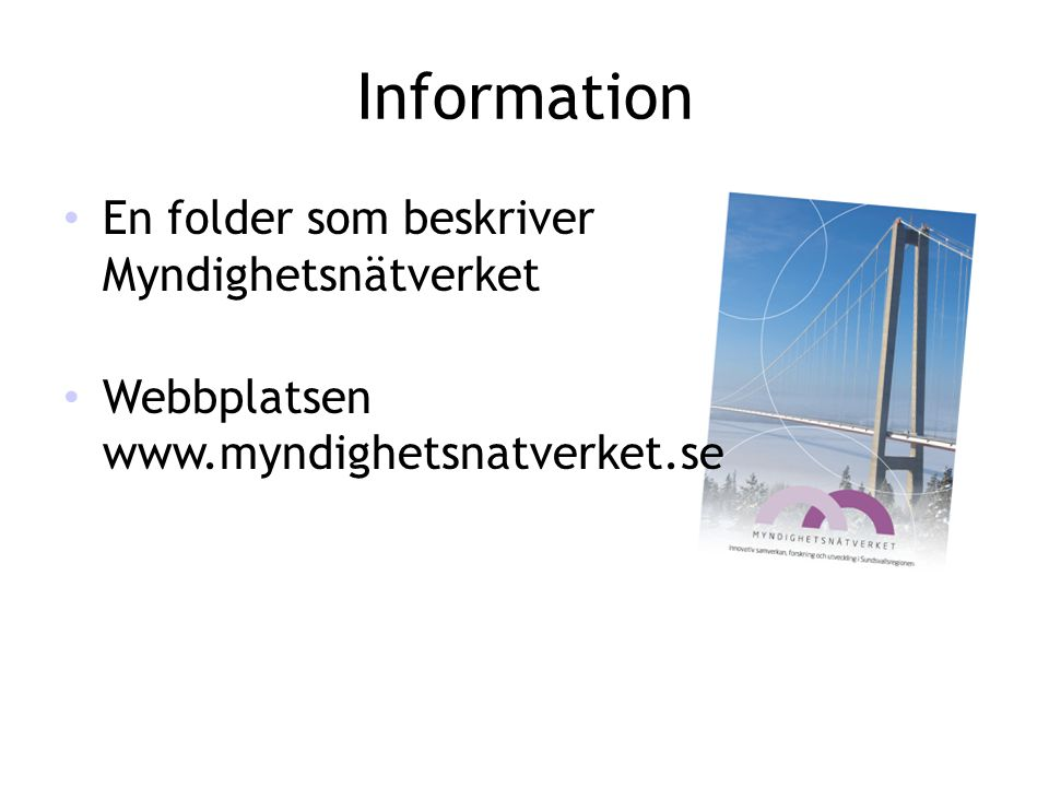 Information • En folder som beskriver Myndighetsnätverket • Webbplatsen www.myndighetsnatverket.se