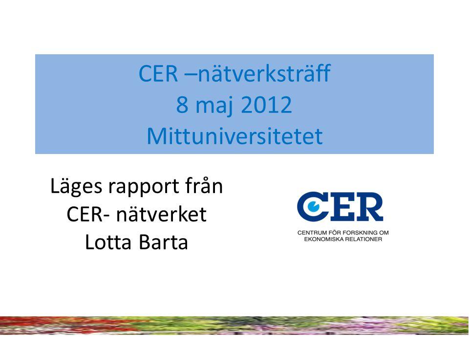 CER –nätverksträff 8 maj 2012 Mittuniversitetet Läges rapport från CER- nätverket Lotta Barta