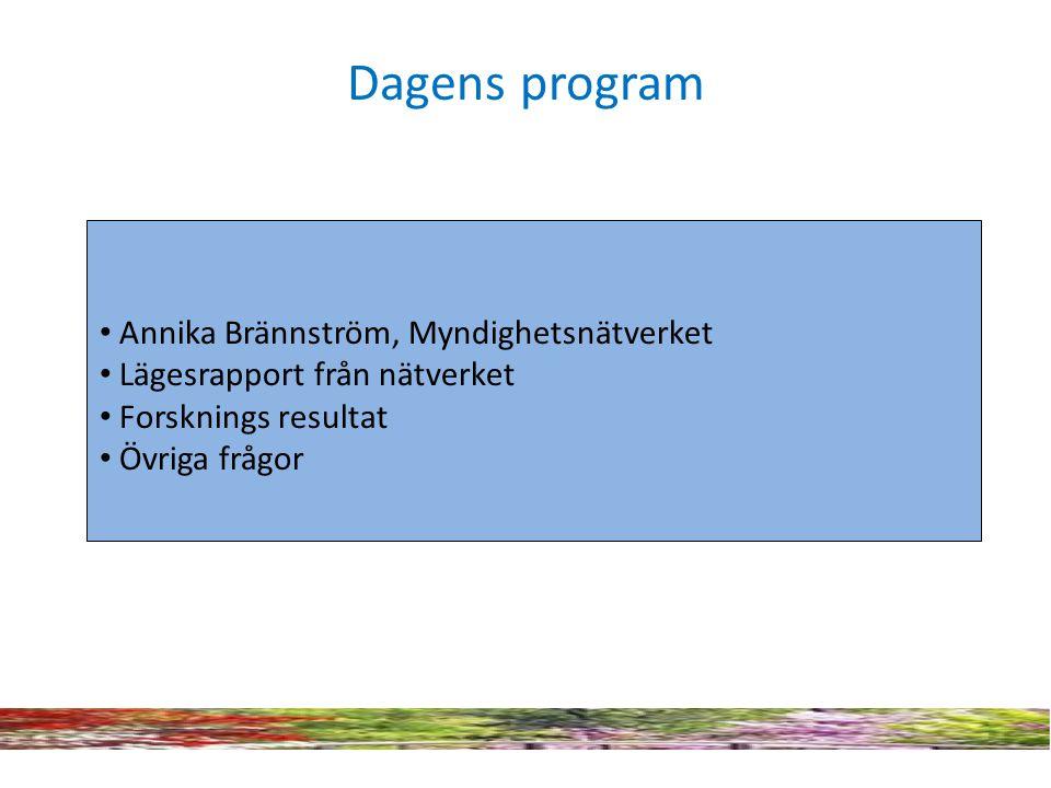 Dagens program • Annika Brännström, Myndighetsnätverket • Lägesrapport från nätverket • Forsknings resultat • Övriga frågor