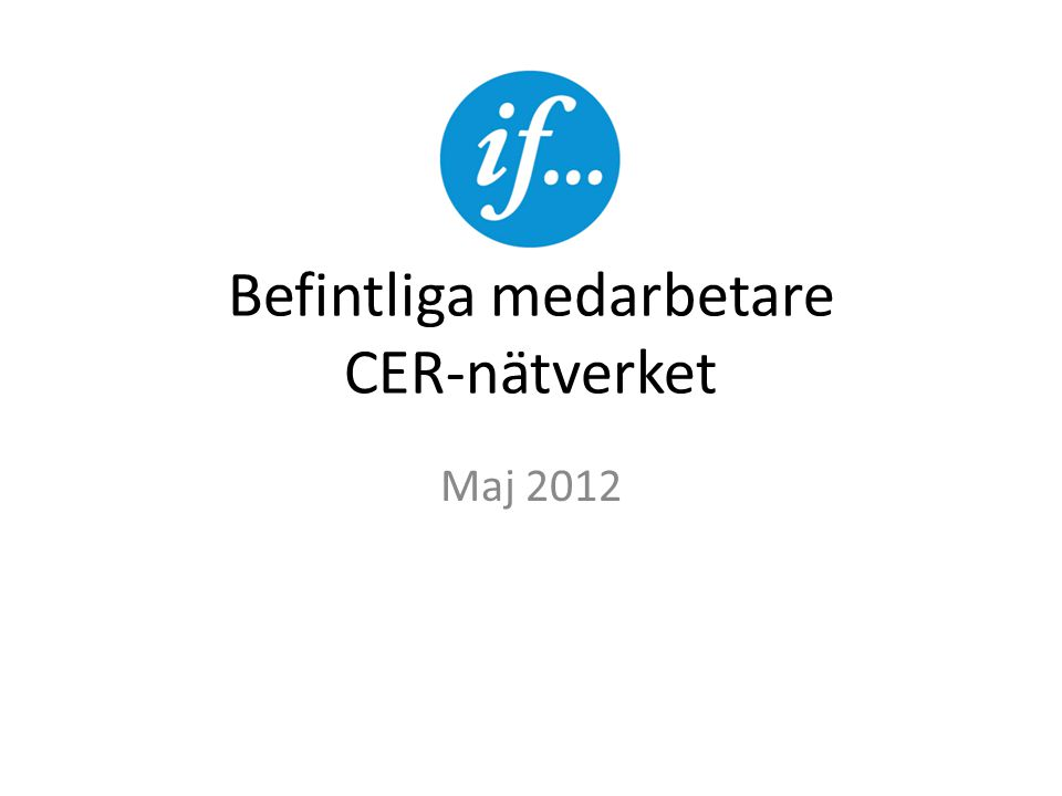 Befintliga medarbetare CER-nätverket Maj 2012